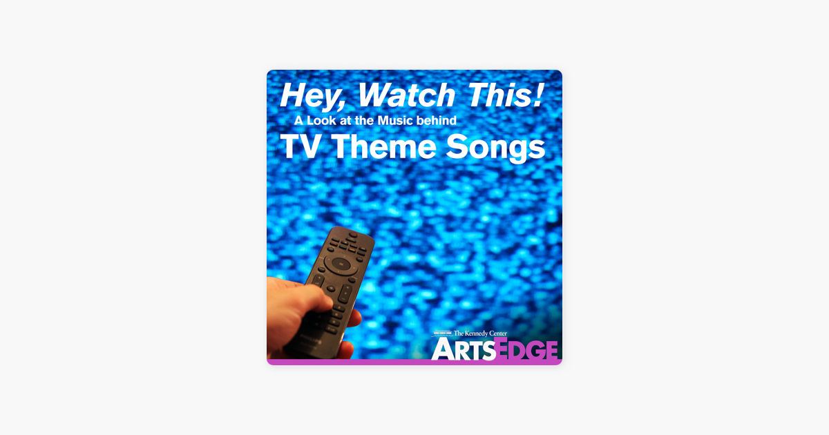 Hey, Watch This! A Look at the Music Behind TV Theme Songs: Hey