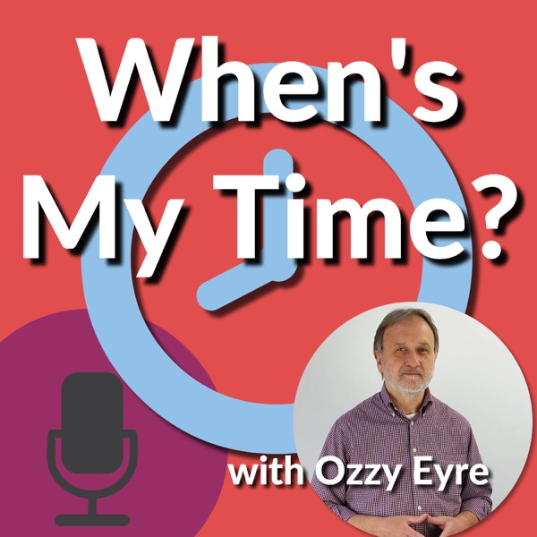 When's My Time? - Development, Inspiration and Motivation with Ozzy Eyre