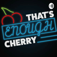 That's Enough, Cherry podcast