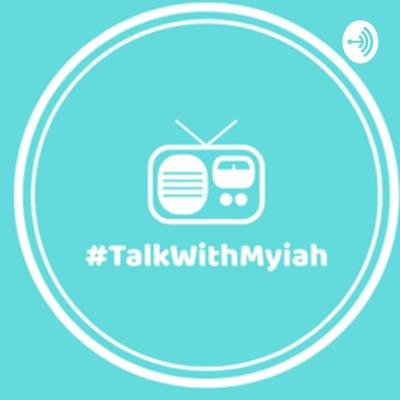 Talk with Myiah