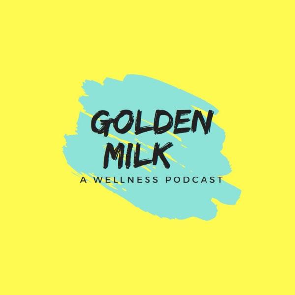 Golden Milk - A wellness Podcast