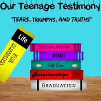 Our Teenage Testimony podcast