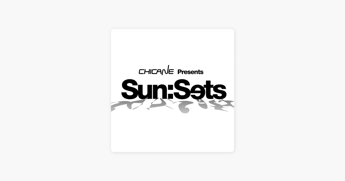 Chicane Presents Sun:Sets on Apple Podcasts