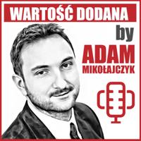 WARTOŚĆ DODANA by Adam Mikołajczyk podcast