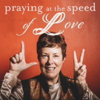 Praying at the Speed of Love podcast