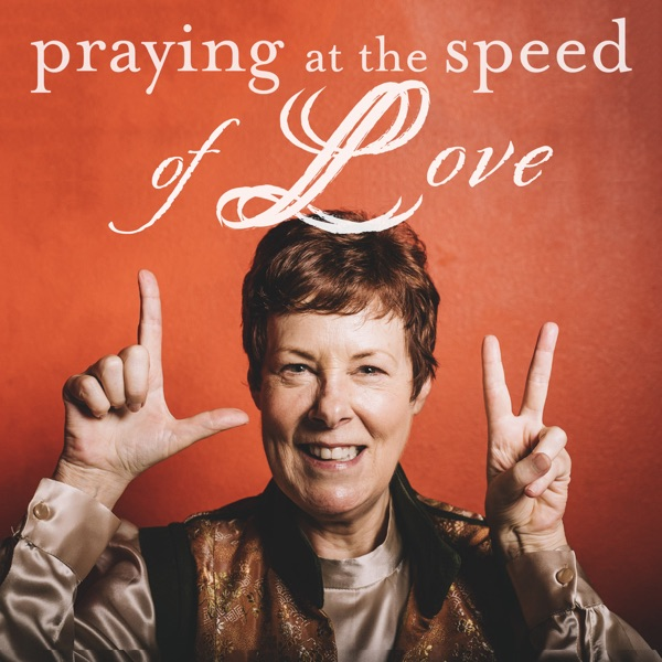 Praying at the Speed of Love