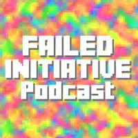Failed Initiative podcast