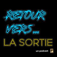 Retour vers la sortie podcast