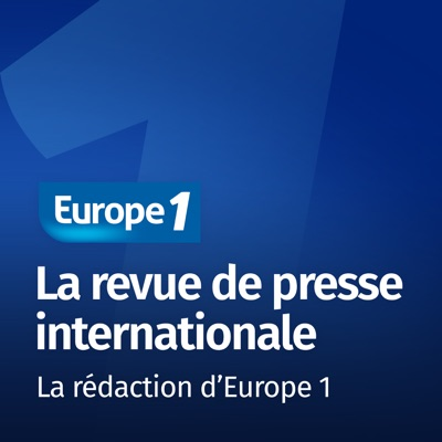 La revue de presse internationale - Les correspondants d'Europe 1:Europe 1