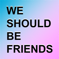 We Should Be Friends podcast