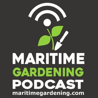 The Maritime Gardening Podcast:The Maritime Gardening Podcast