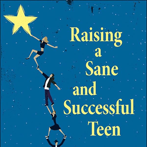 Raising a Sane and Successful Teen