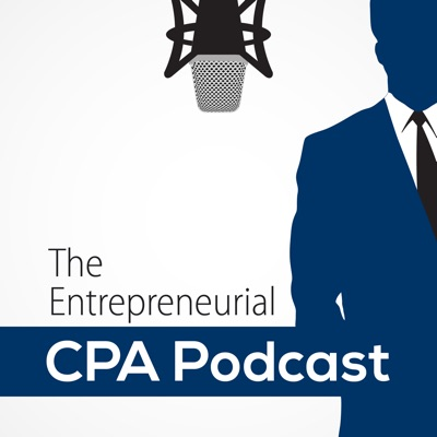 The Entrepreneurial CPA Podcast:The Entrepreneurial CPA Podcast