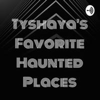 Tyshaya's Favorite Haunted Places podcast
