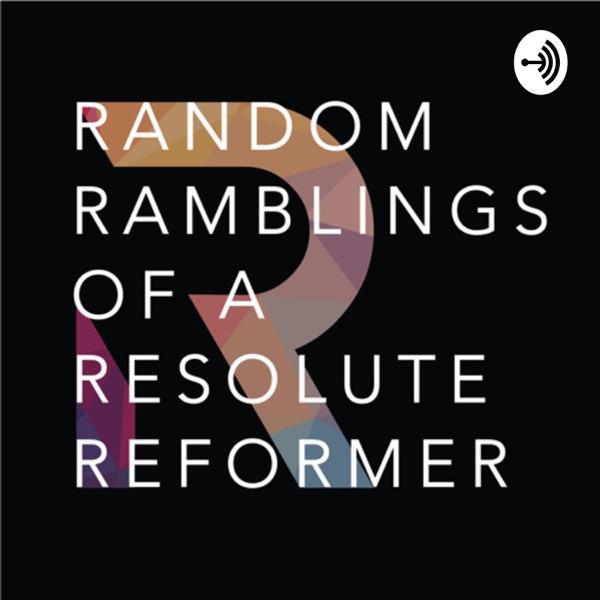 The Random Ramblings of a Resolute Reformer