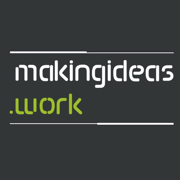 Making Ideas Work Podcast