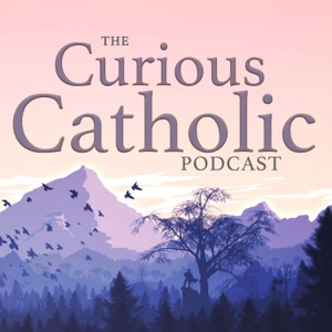 The Curious Catholic Podcast