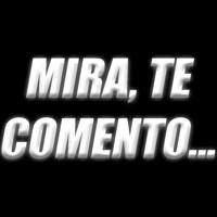MIRA, TE COMENTO... podcast