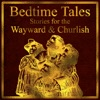 Bedtime Tales: Stories for the Wayward and Churlish