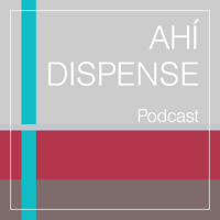 Ahí Dispense Podcast podcast