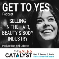 GET TO YES by Listening, Not Telling with Neil Osborne | Selling in the Hair, Beauty and Body Industries podcast