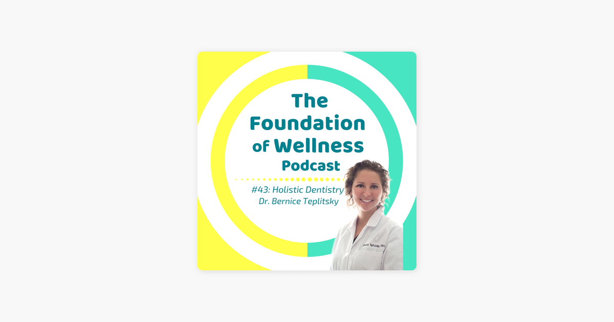 The Foundation Of Wellness: #43: Holistic Dentistry with Dr