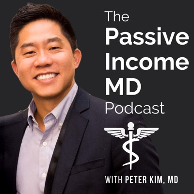 The Passive Income MD Podcast:Peter Kim, MD