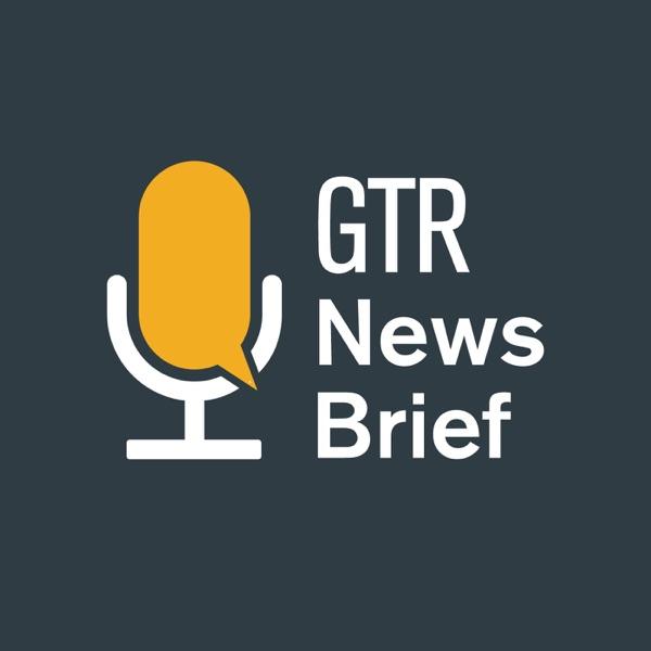 GTR News Brief