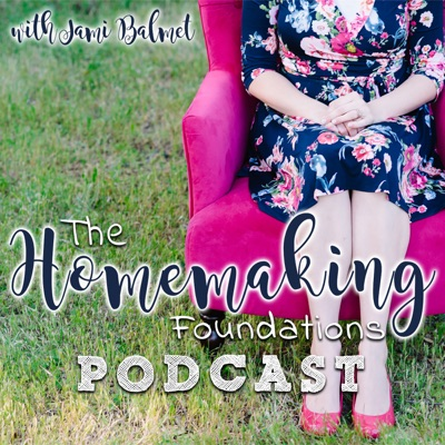 The Homemaking Foundations Podcast:Jami Balmet: Christian Homemaker, Wife, & Mother