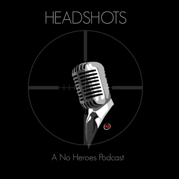 Headshots: The No Heroes Podcast
