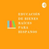 Educación de Bienes Raíces para Hispanos podcast