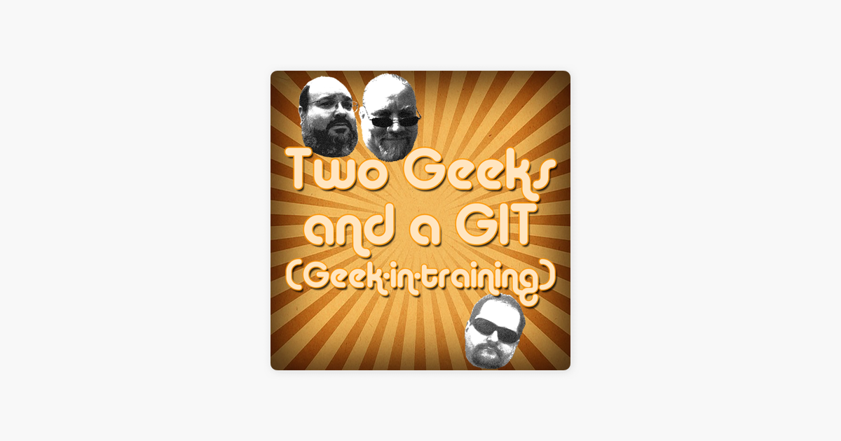 Two Geeks and a GIT Classic Movie Reviews on Apple Podcasts