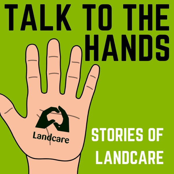 Talk to the Hands: Stories of Landcare