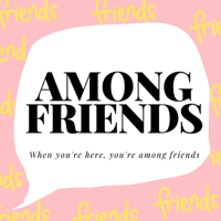 Among Friends podcast