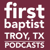 First Baptist Church - Troy, TX podcast