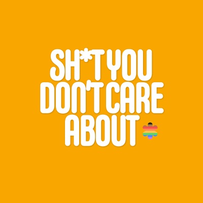 Sh*t You Don't Care About