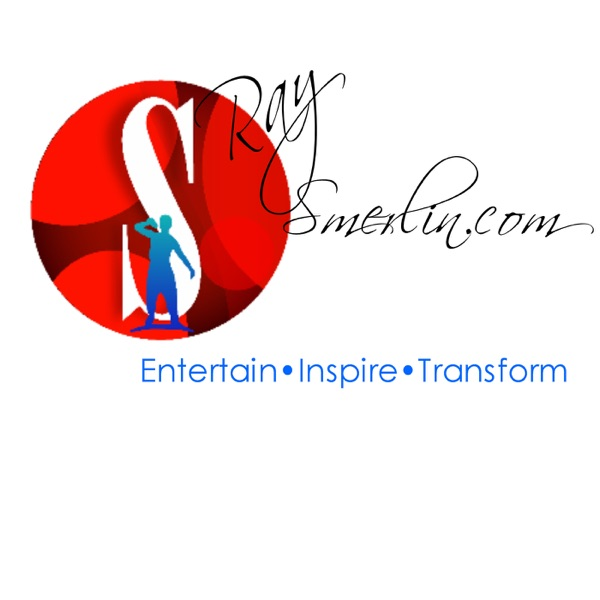Entertain-Inspire-Transform with Ray Smerlin