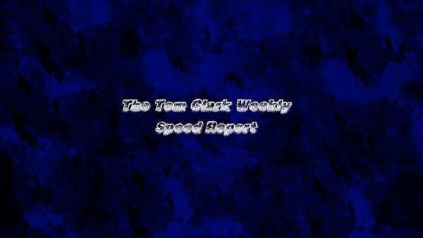 The Tom Clark Weekly Speed Report