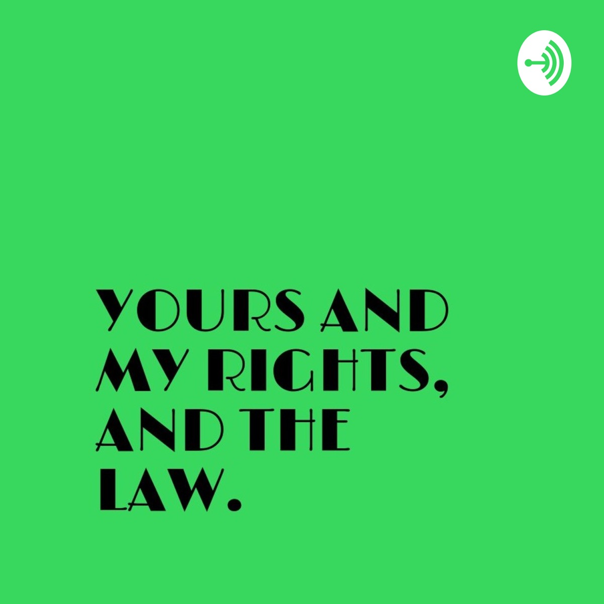 YOURS AND MY RIGHTS, AND THE LAW
