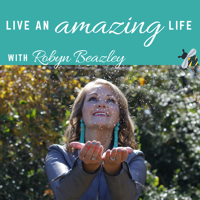 Live an Amazing Life with Robyn Beazley podcast