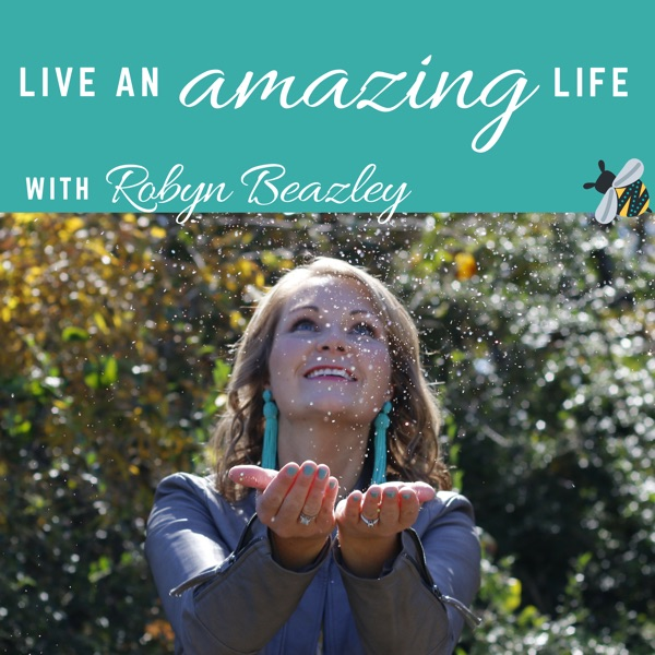 Live an Amazing Life with Robyn Beazley