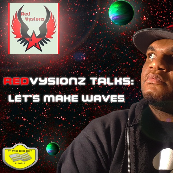 RedVysionz Talks: Let's Make Waves Podcast Show