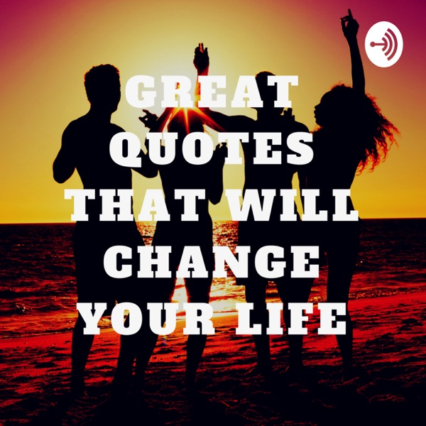 Great Quotes That Will Change Your Life