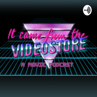 It Came From The Videostore podcast