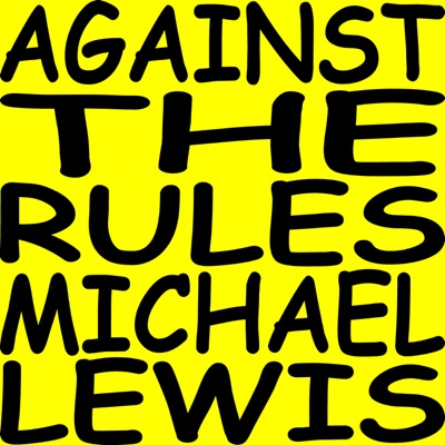 Against the Rules with Michael Lewis