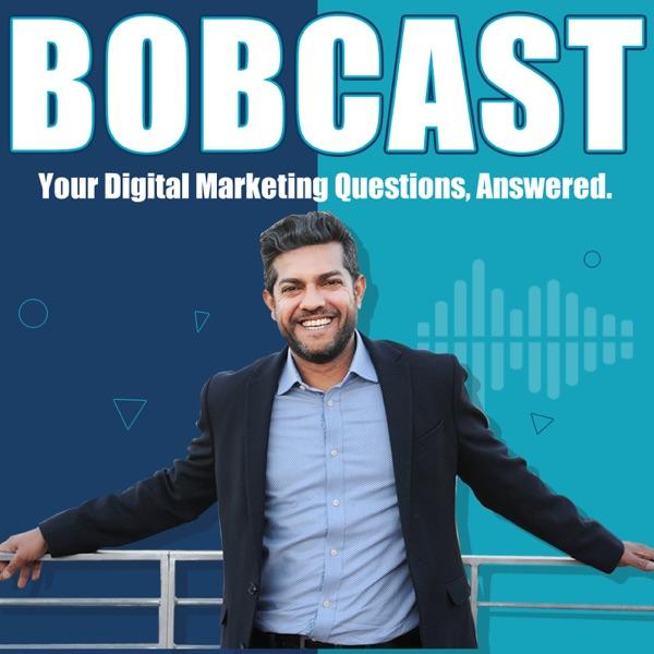 BobCast - The Digital Marketing Podcast