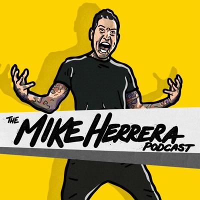 The Mike Herrera Podcast:Mike Herrera