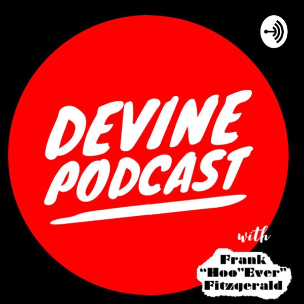 """Devine Podcast With Frank """"Hoo"""" Ever Fitzgerald"""
