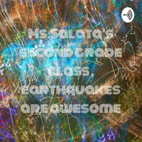 Ms.Salata's second grade class , earthquakes are awesome podcast