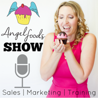 Angel Foods Show: Sales + Marketing + Training = Growing Sweet Business podcast